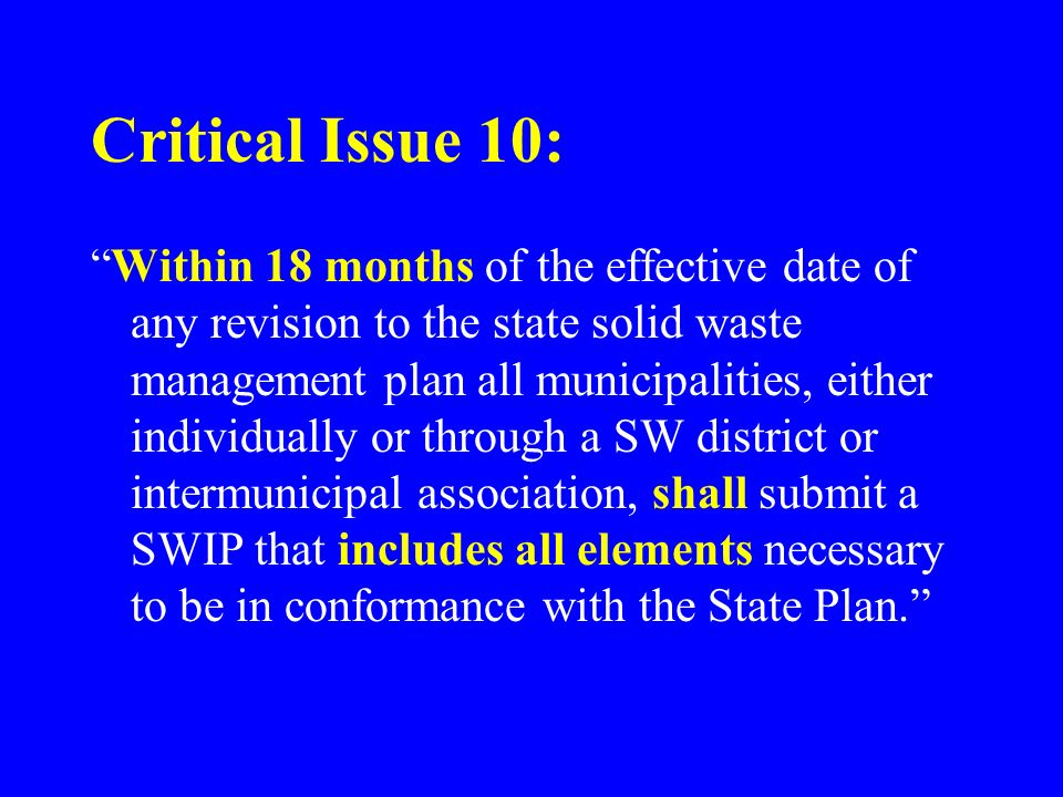 Critical Issue 10: Within 18 months of the effective date of any revision to the state solid waste management plan all municipalities, either individually or through a SW district or intermunicipal association, shall submit a SWIP that includes all elements necessary to be in conformance with the State Plan.