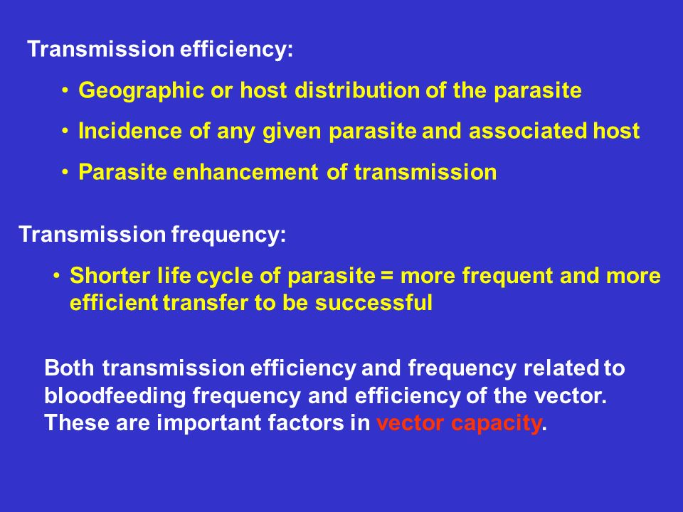 Transmission efficiency: Geographic or host distribution of the parasite Incidence of any given parasite and associated host Parasite enhancement of t