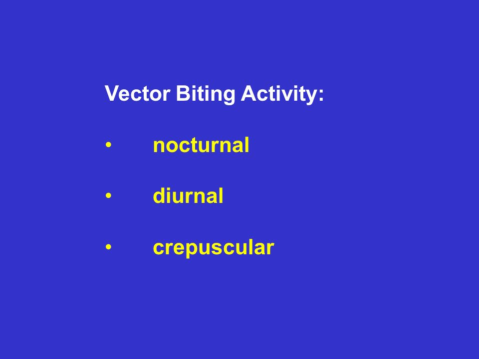 Vector Biting Activity: nocturnal diurnal crepuscular