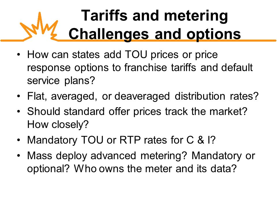 Tariffs and metering Challenges and options How can states add TOU prices or price response options to franchise tariffs and default service plans.