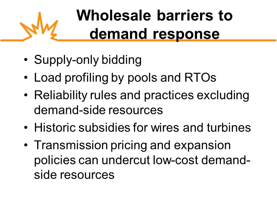 Retail barriers to demand response Averaged rates and default service plans block price signals, slow innovation Disco rate designs promote throughput Uniform buy-back rates dont include premium for avoided distribution costs Utility as gatekeeper vs.