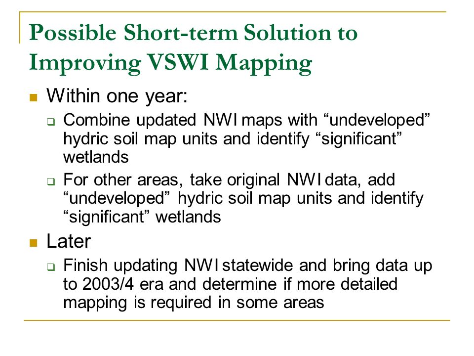 Possible Short-term Solution to Improving VSWI Mapping Within one year: Combine updated NWI maps with undeveloped hydric soil map units and identify s
