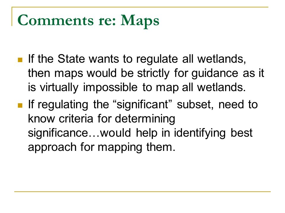 Comments re: Maps If the State wants to regulate all wetlands, then maps would be strictly for guidance as it is virtually impossible to map all wetla