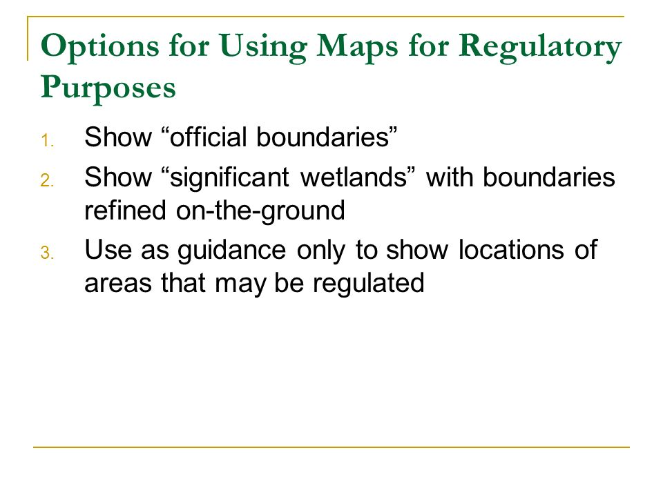 Options for Using Maps for Regulatory Purposes 1. Show official boundaries 2.