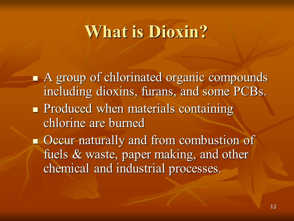 12 What is Dioxin.