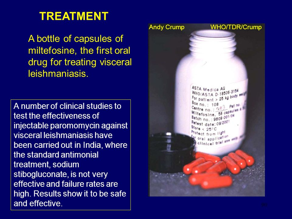 90 Andy Crump WHO/TDR/Crump A bottle of capsules of miltefosine, the first oral drug for treating visceral leishmaniasis. TREATMENT A number of clinic