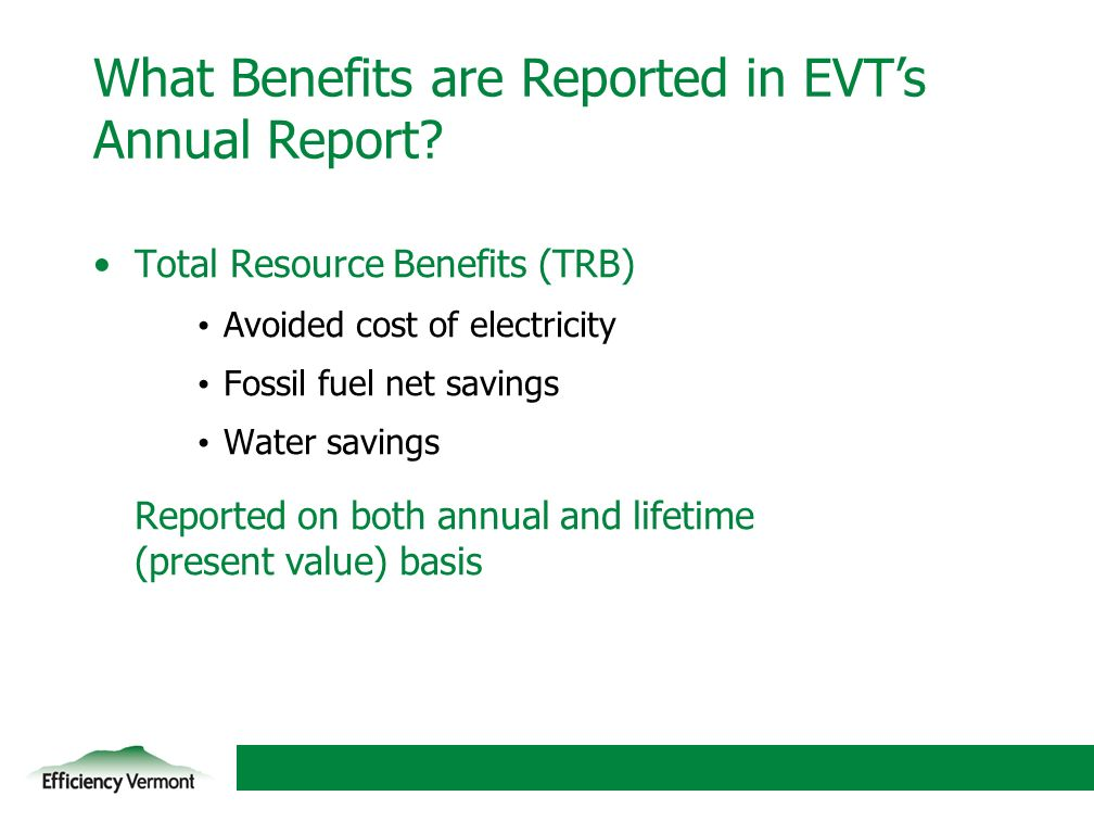 16 Total Resource Benefits (TRB) Avoided cost of electricity Fossil fuel net savings Water savings Reported on both annual and lifetime (present value