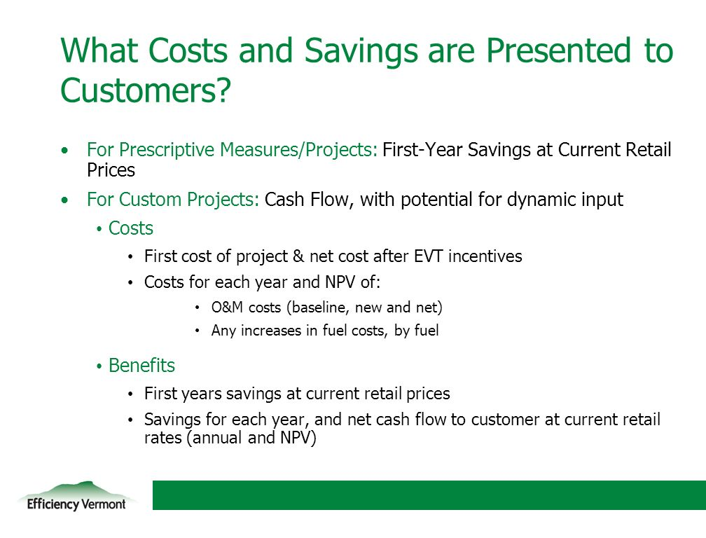 18 What Costs and Savings are Presented to Customers? For Prescriptive Measures/Projects: First-Year Savings at Current Retail Prices For Custom Proje
