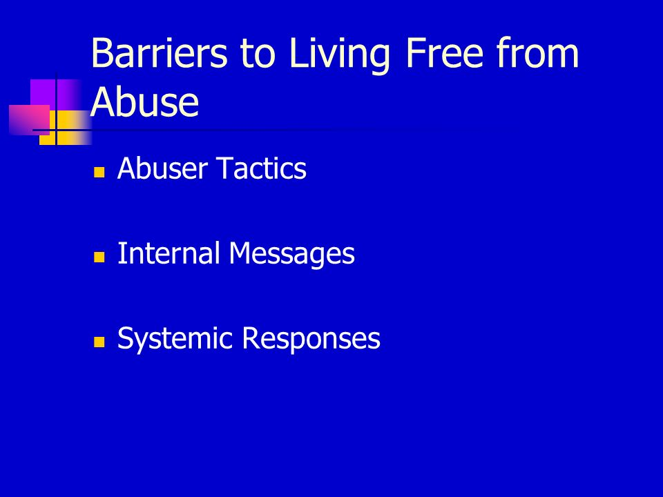 Barriers to Living Free from Abuse Abuser Tactics Internal Messages Systemic Responses