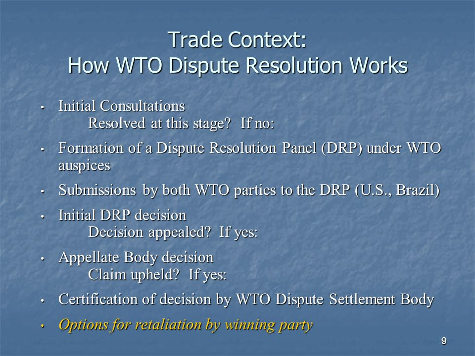 9 Trade Context: How WTO Dispute Resolution Works Initial Consultations Initial Consultations Resolved at this stage.