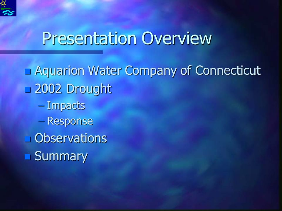 Presentation Overview n Aquarion Water Company of Connecticut n 2002 Drought –Impacts –Response n Observations n Summary