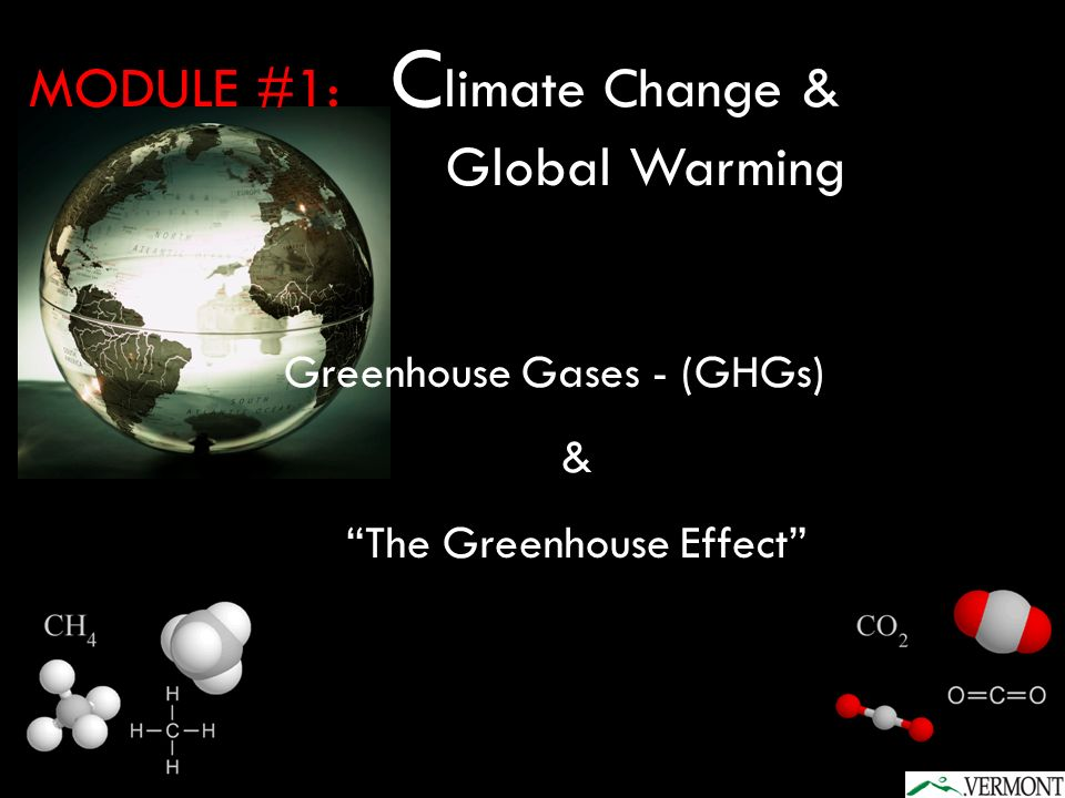 Greenhouse Gases - (GHGs) & The Greenhouse Effect MODULE #1: C limate Change & Global Warming