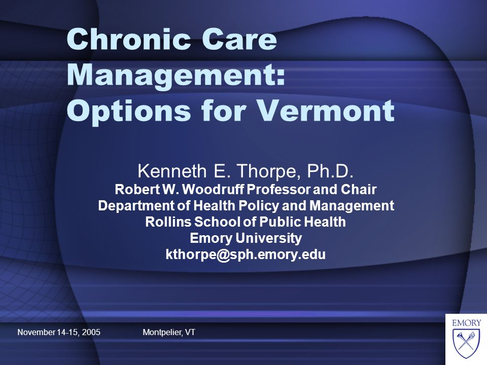 November 14-15, 2005 Montpelier, VT Chronic Care Management: Options for Vermont Kenneth E.