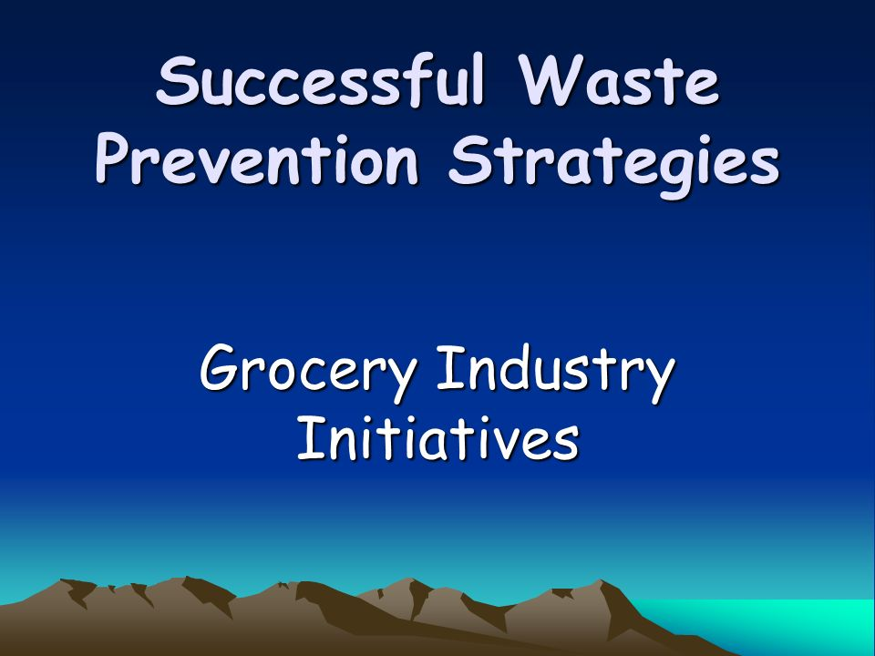 Successful Waste Prevention Strategies Grocery Industry Initiatives