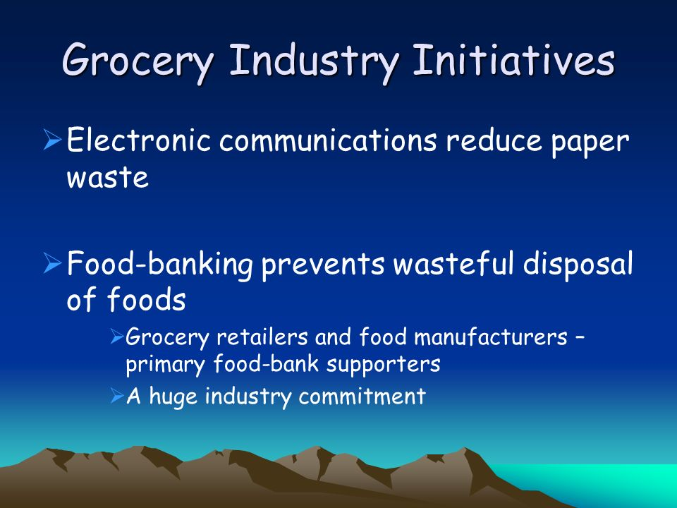 Electronic communications reduce paper waste Food-banking prevents wasteful disposal of foods Grocery retailers and food manufacturers – primary food-bank supporters A huge industry commitment
