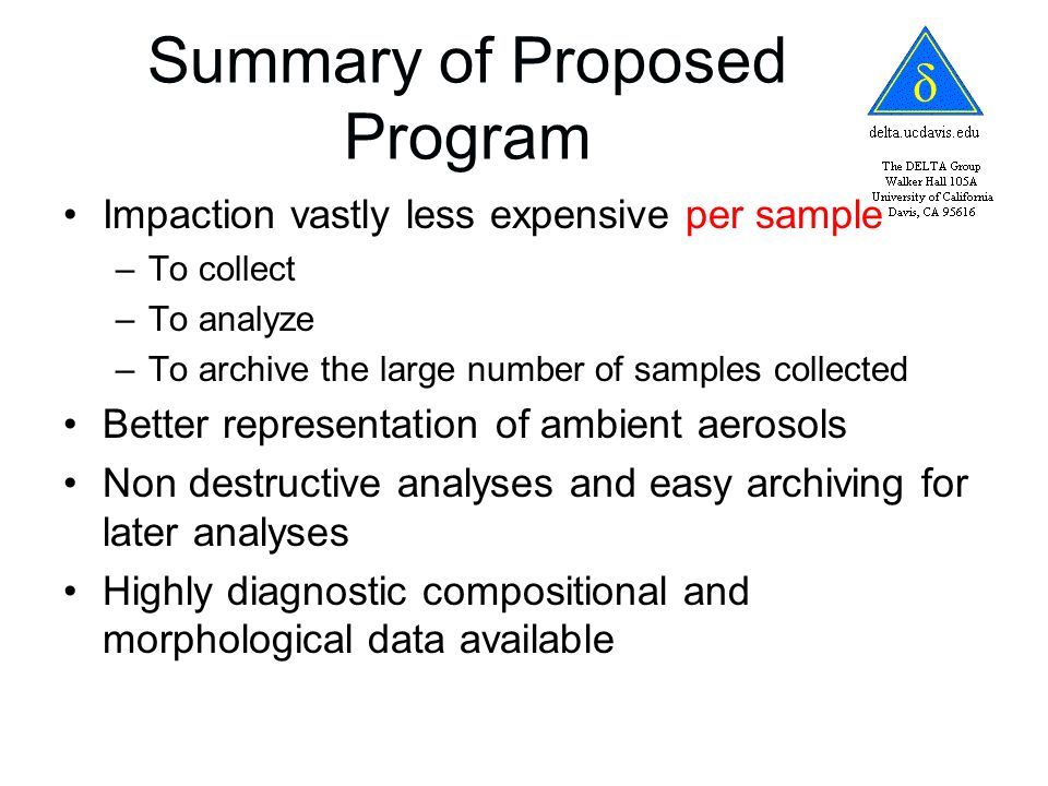 Summary of Proposed Program Impaction vastly less expensive per sample –To collect –To analyze –To archive the large number of samples collected Bette