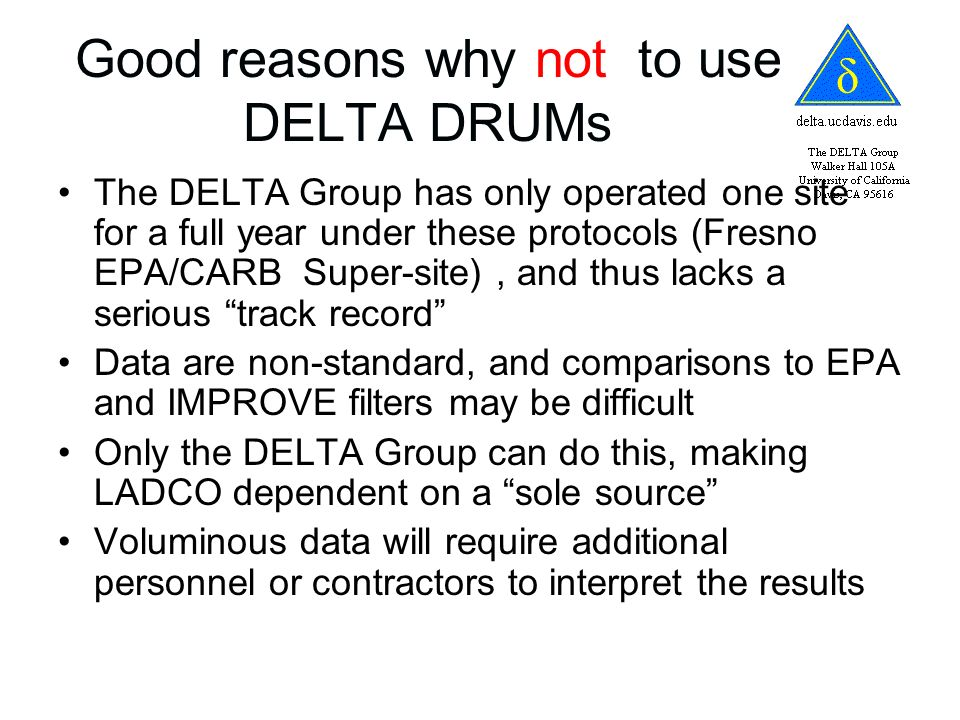 Good reasons why not to use DELTA DRUMs The DELTA Group has only operated one site for a full year under these protocols (Fresno EPA/CARB Super-site),