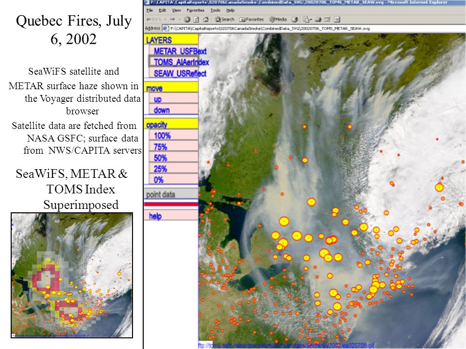 Quebec Fires, July 6, 2002 SeaWiFS, METAR & TOMS Index Superimposed SeaWiFS satellite and METAR surface haze shown in the Voyager distributed data browser Satellite data are fetched from NASA GSFC; surface data from NWS/CAPITA servers