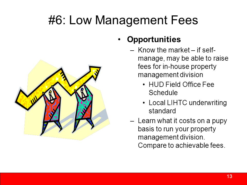 #6: Low Management Fees Below market management and other allowable fees are fairly common on a pupy basis –Management fees are often calculated as a percentage of collections.