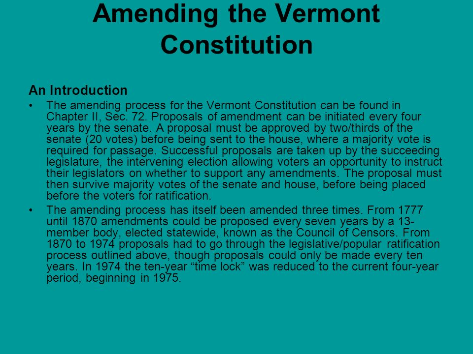 Amending the Amending Process The amending process outlined in Vermonts constitution has been altered only three times since it was first adopted.