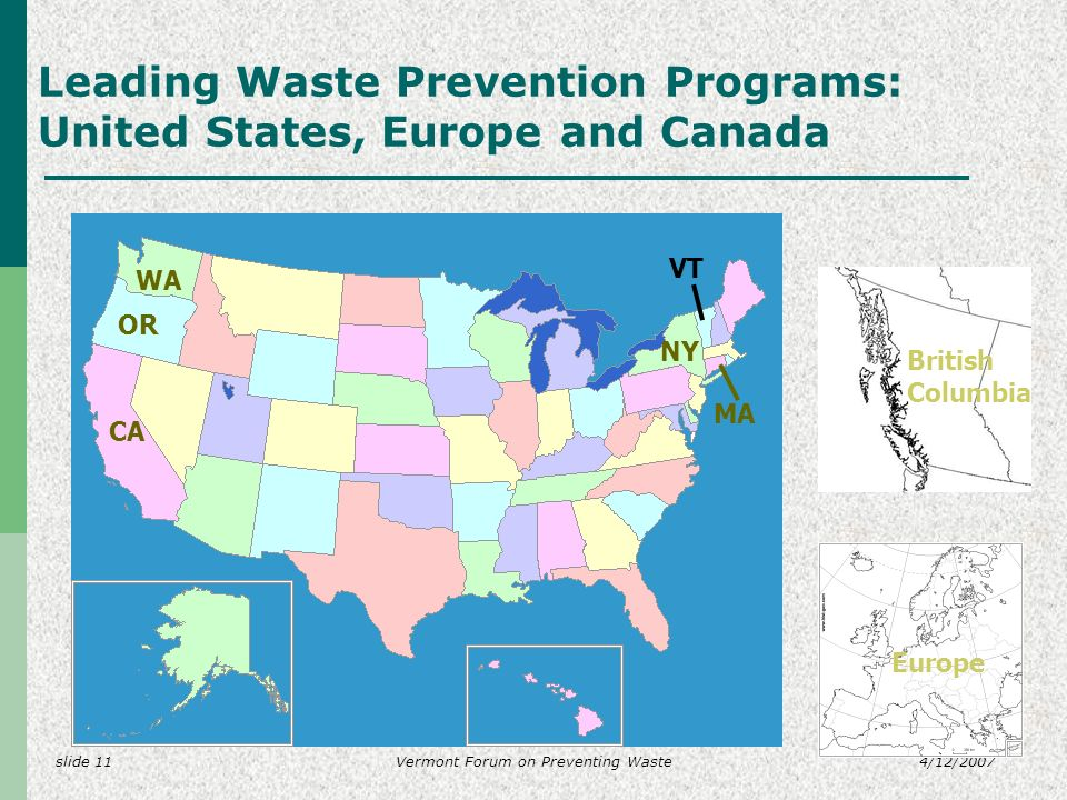 slide 114/12/2007Vermont Forum on Preventing Waste Leading Waste Prevention Programs: United States, Europe and Canada CA NY WA OR MA British Columbia Europe VT