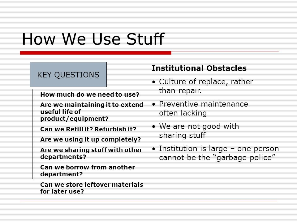 How We Use Stuff KEY QUESTIONS Institutional Obstacles Culture of replace, rather than repair.