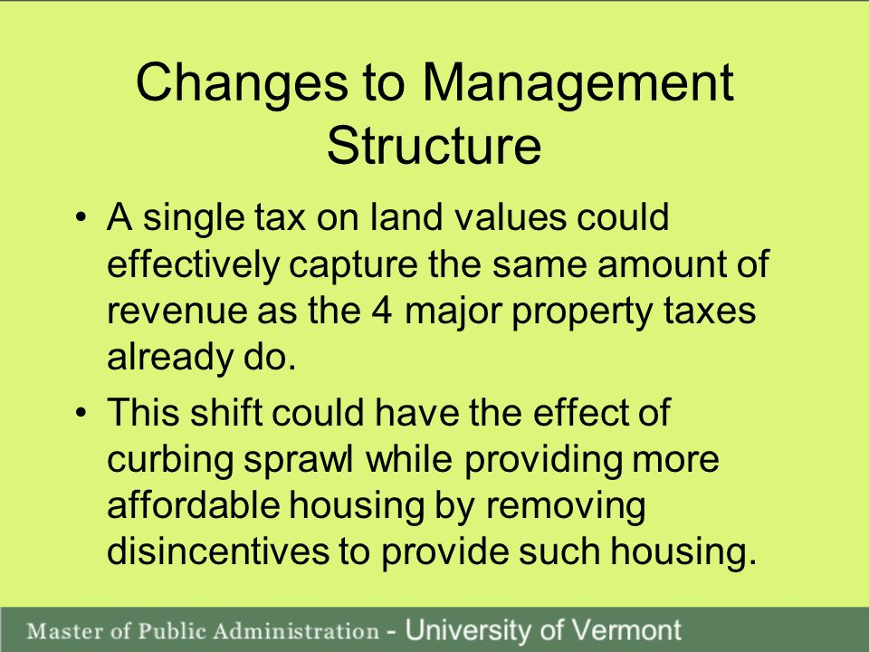 Changes to Management Structure A single tax on land values could effectively capture the same amount of revenue as the 4 major property taxes already do.