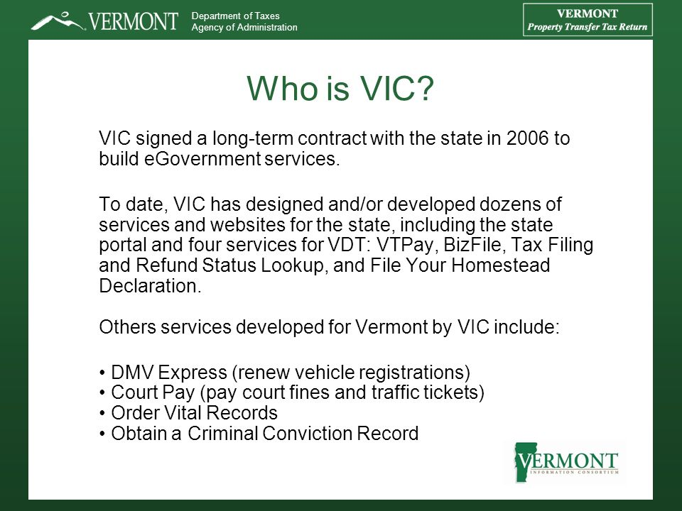 Department of Taxes Agency of Administration Who is VIC? VIC signed a long-term contract with the state in 2006 to build eGovernment services. To date