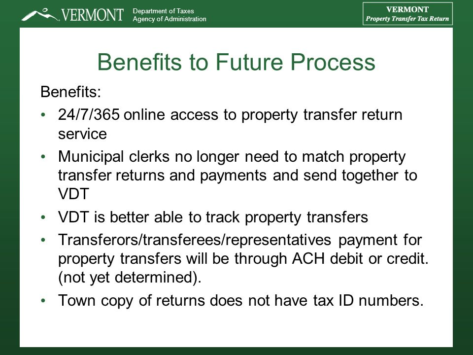 Department of Taxes Agency of Administration Benefits to Future Process Benefits: 24/7/365 online access to property transfer return service Municipal