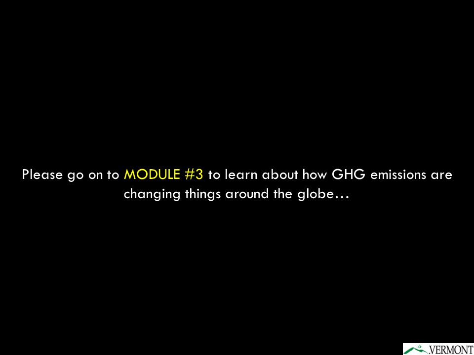 Please go on to MODULE #3 to learn about how GHG emissions are changing things around the globe…
