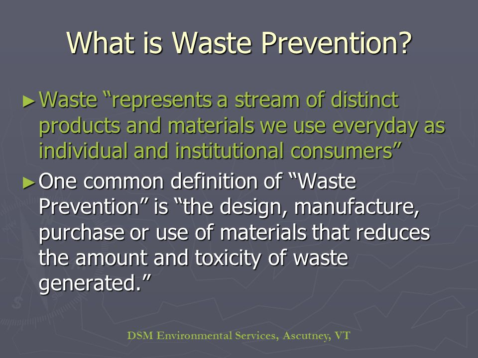 DSM Environmental Services, Ascutney, VT What is Waste Prevention.