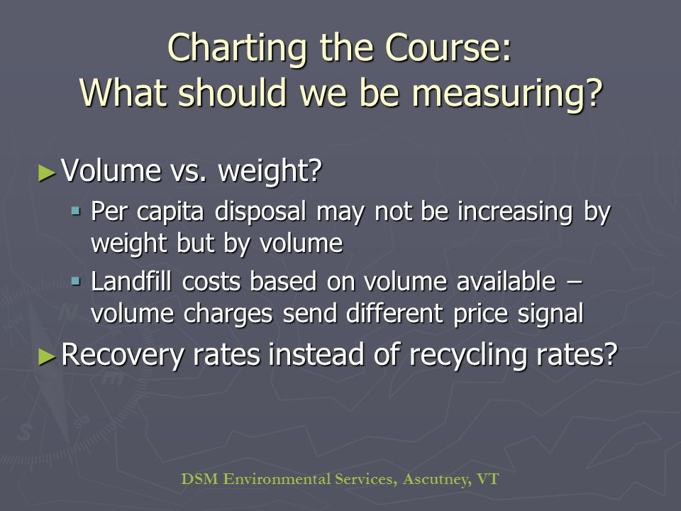 DSM Environmental Services, Ascutney, VT Charting the Course: What should we be measuring.