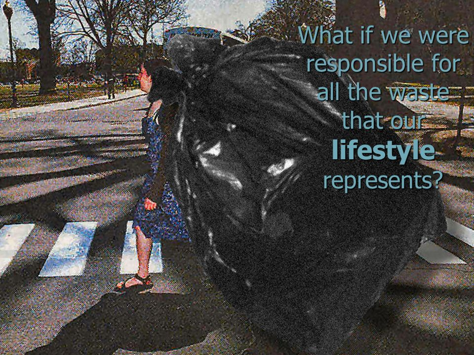 DSM Environmental Services, Ascutney, VT What if we were responsible for all the waste that our lifestyle represents