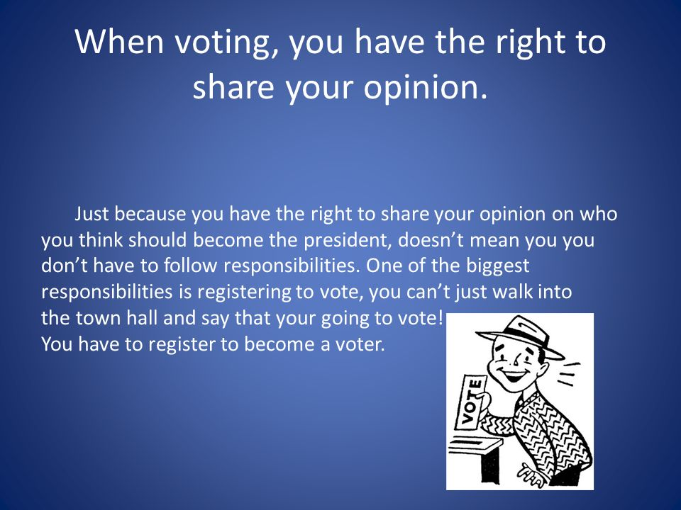 When voting, you have the right to share your opinion.