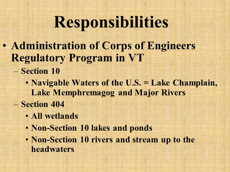 Responsibilities Administration of Corps of Engineers Regulatory Program in VT –Section 10 Navigable Waters of the U.S.
