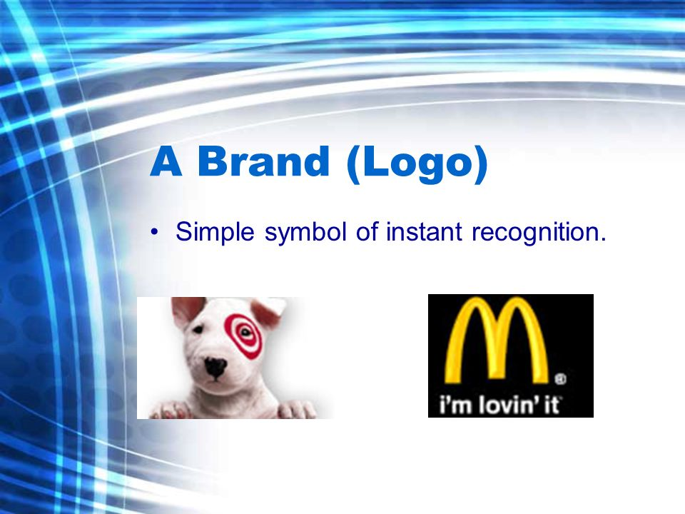 A Brand (Logo) Simple symbol of instant recognition. »
