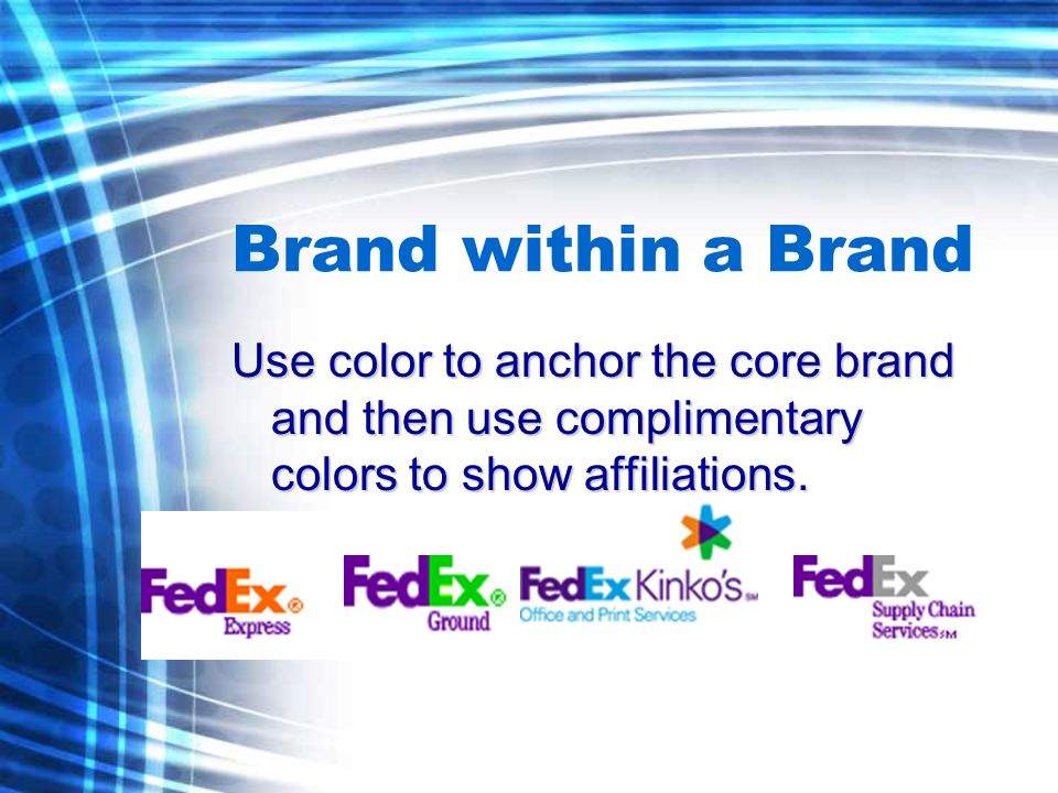Brand within a Brand Use color to anchor the core brand and then use complimentary colors to show affiliations.