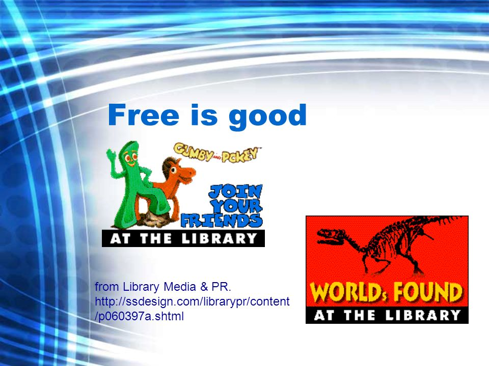 Free is good from Library Media & PR. http://ssdesign.com/librarypr/content /p060397a.shtml