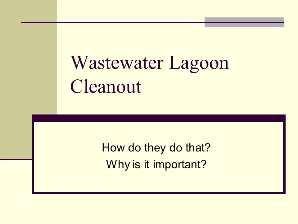 Wastewater Lagoon Cleanout How do they do that Why is it important