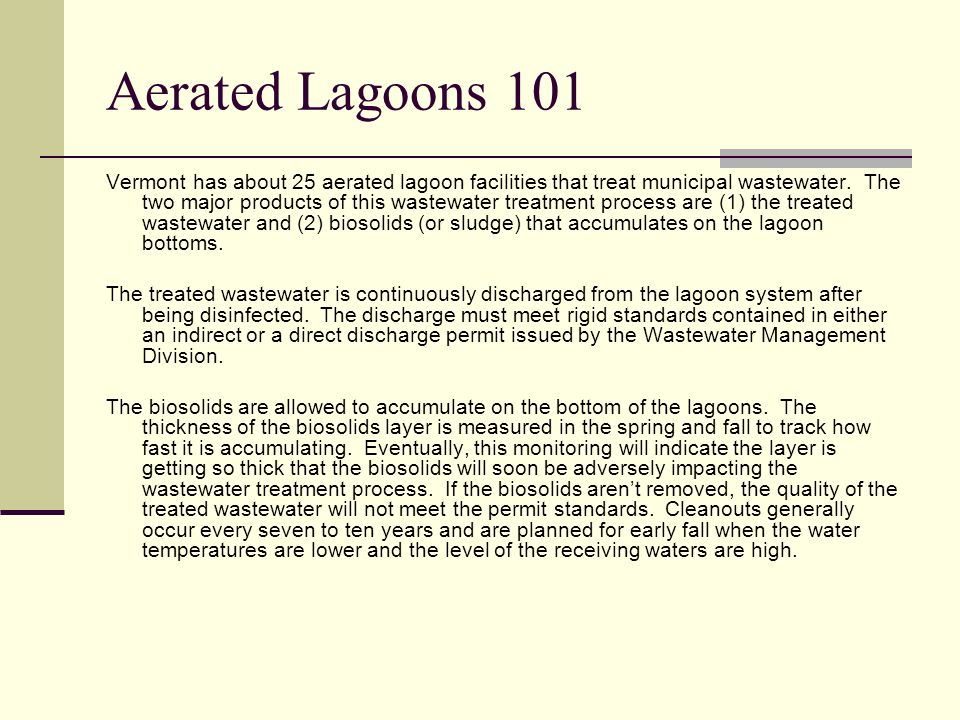 Aerated Lagoons 101 Vermont has about 25 aerated lagoon facilities that treat municipal wastewater.