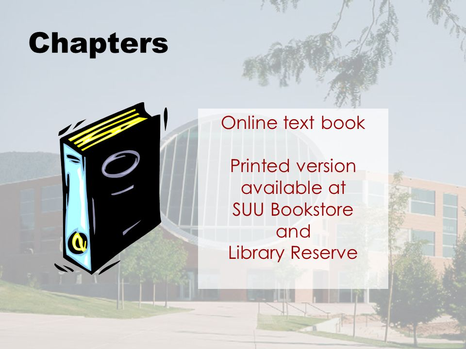 Chapters Online text book Printed version available at SUU Bookstore and Library Reserve