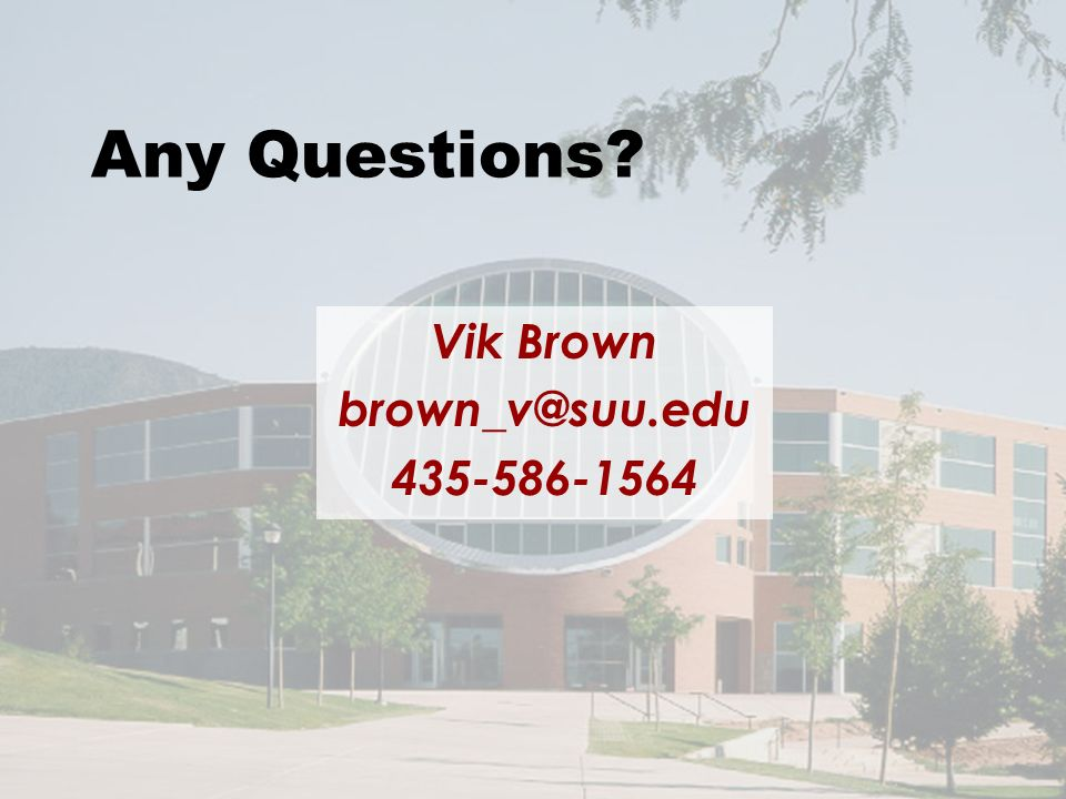 Any Questions? Vik Brown brown_v@suu.edu 435-586-1564