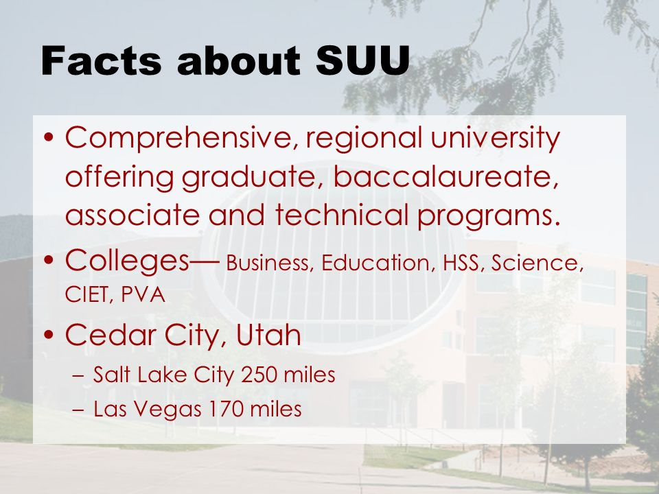 Facts about SUU Comprehensive, regional university offering graduate, baccalaureate, associate and technical programs.
