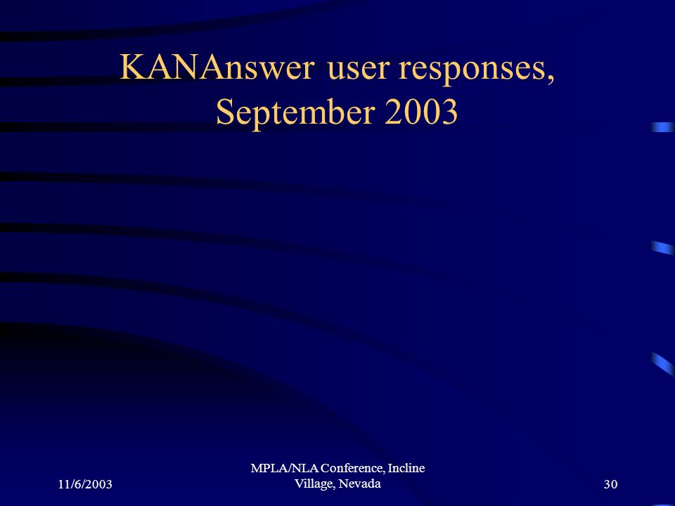 11/6/2003 MPLA/NLA Conference, Incline Village, Nevada30 KANAnswer user responses, September 2003