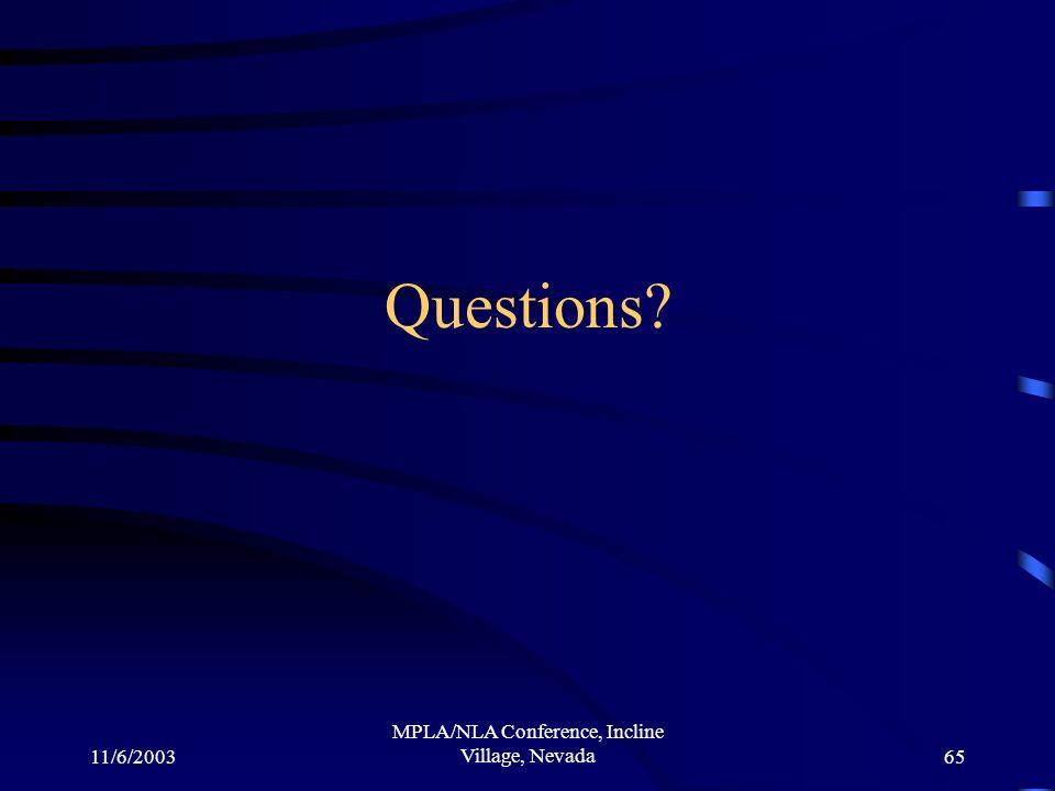 11/6/2003 MPLA/NLA Conference, Incline Village, Nevada65 Questions