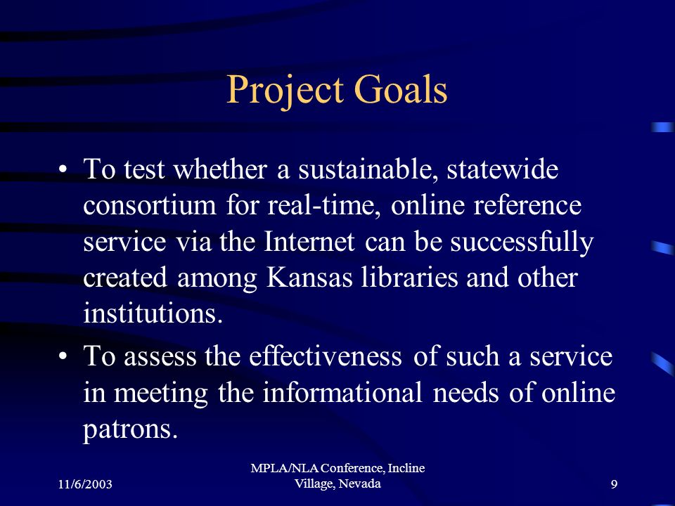 11/6/2003 MPLA/NLA Conference, Incline Village, Nevada9 Project Goals To test whether a sustainable, statewide consortium for real-time, online refere