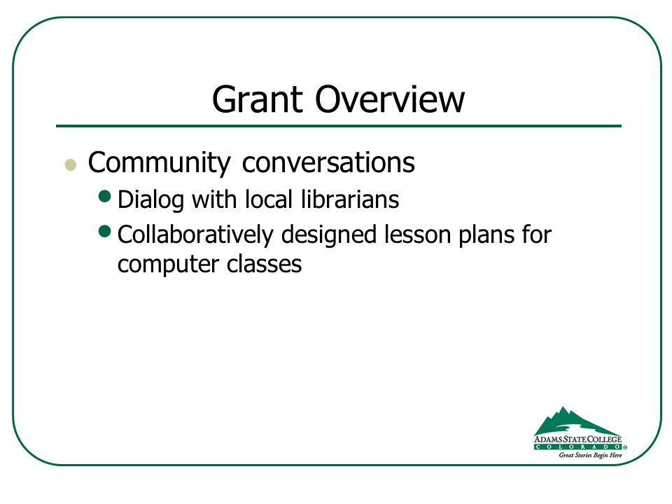 Grant Overview Community conversations Dialog with local librarians Collaboratively designed lesson plans for computer classes