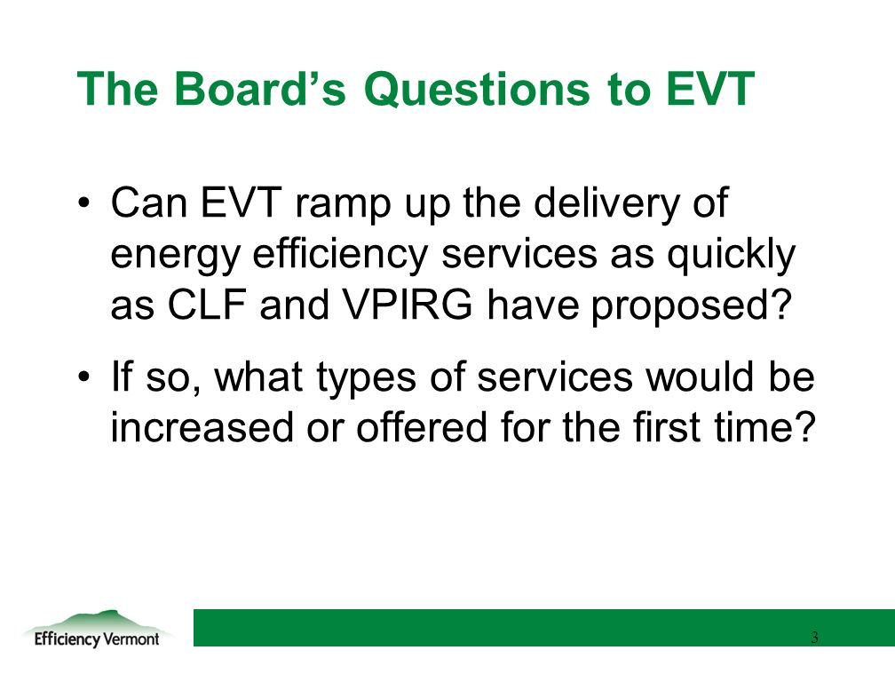 3 3 The Boards Questions to EVT Can EVT ramp up the delivery of energy efficiency services as quickly as CLF and VPIRG have proposed.