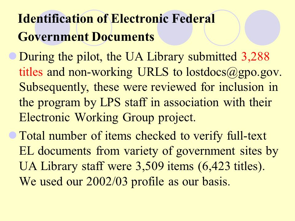 Identification of Electronic Federal Government Documents During the pilot, the UA Library submitted 3,288 titles and non-working URLS to lostdocs@gpo.gov.