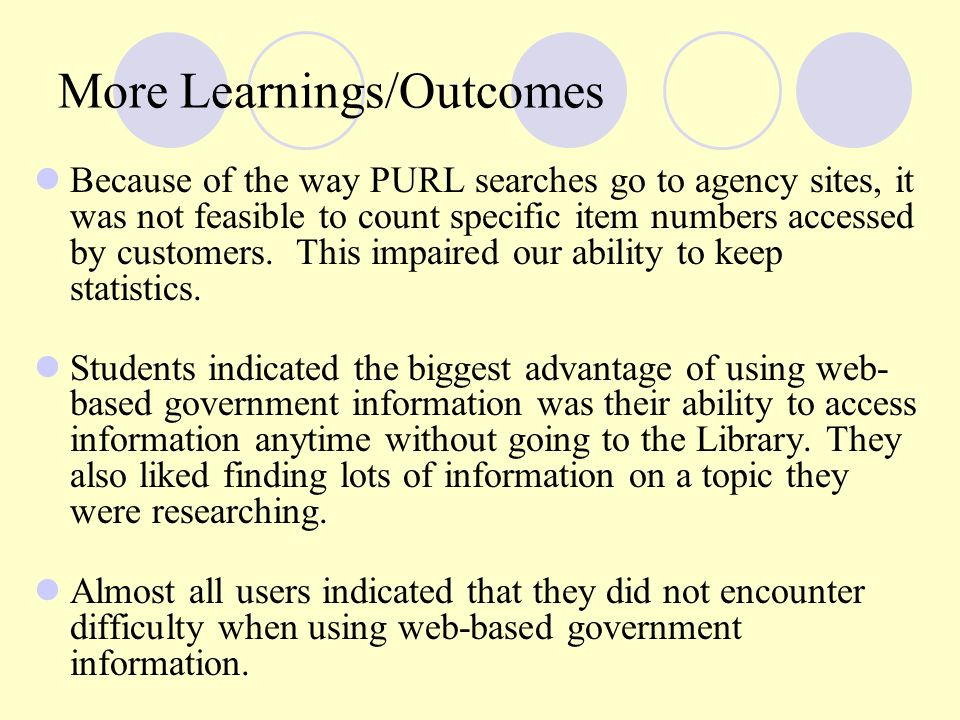 More Learnings/Outcomes Because of the way PURL searches go to agency sites, it was not feasible to count specific item numbers accessed by customers.